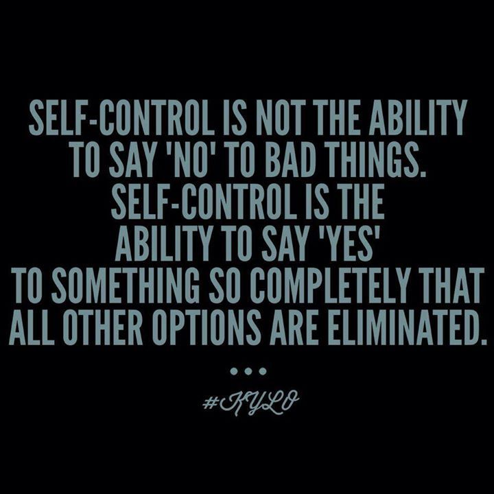 "Self Control Quotes: Self-control Is Not The Ability To Say ""NO"" To Bad Things"