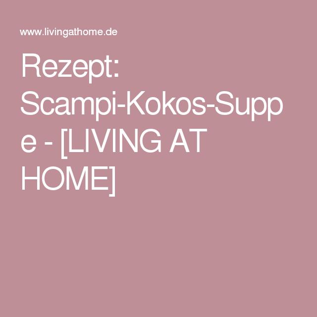 Rezept: Scampi-Kokos-Suppe - [LIVING AT HOME]
