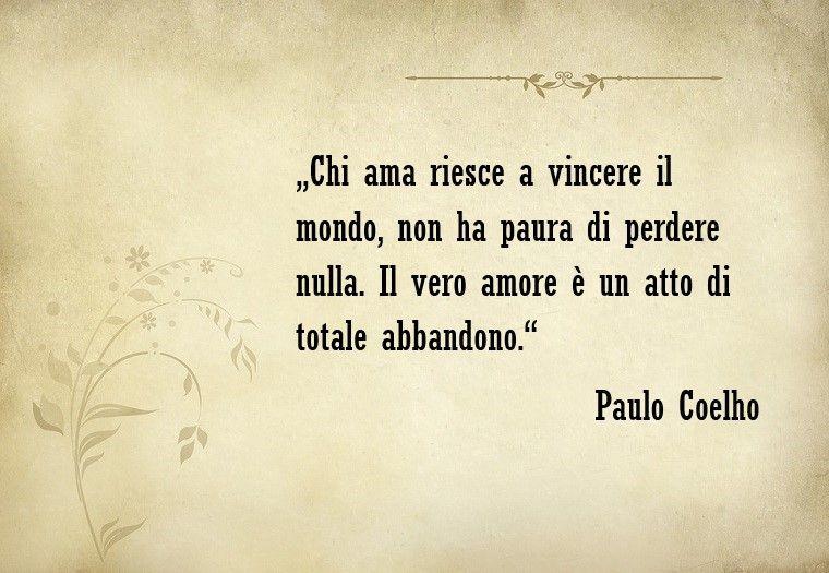 Aforismi sull'amore e una frase famosa dello scrittore Paulo Coelho |  Citazioni sagge, Citazioni sull'amore, Frasi sull'amicizia