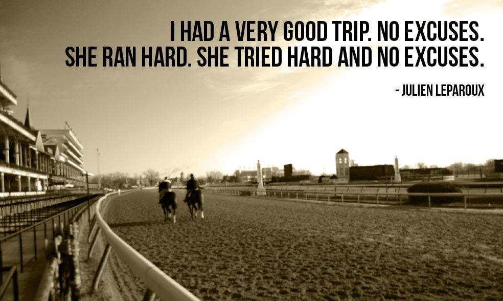 """I had a very good trip. No excuses. She ran hard. She tried hard and no excuses."" -"