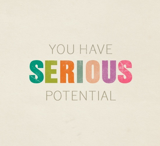 You have Serious potential