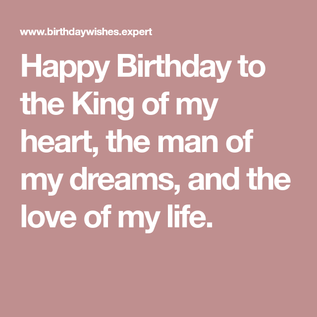 Happy Birthday to the King of my heart, the man of my dreams, and the love of my life.