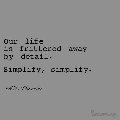 Live Learn Become Simplify Thoreau quote This is the third - simplify quote