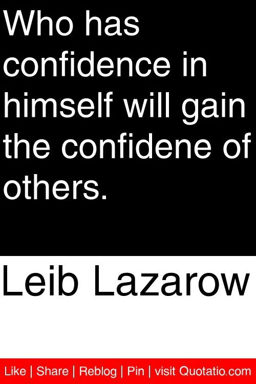 Quotes About Confidence Leib Lazarow  Who Has Confidence In Himself Will Gain The Confidene .