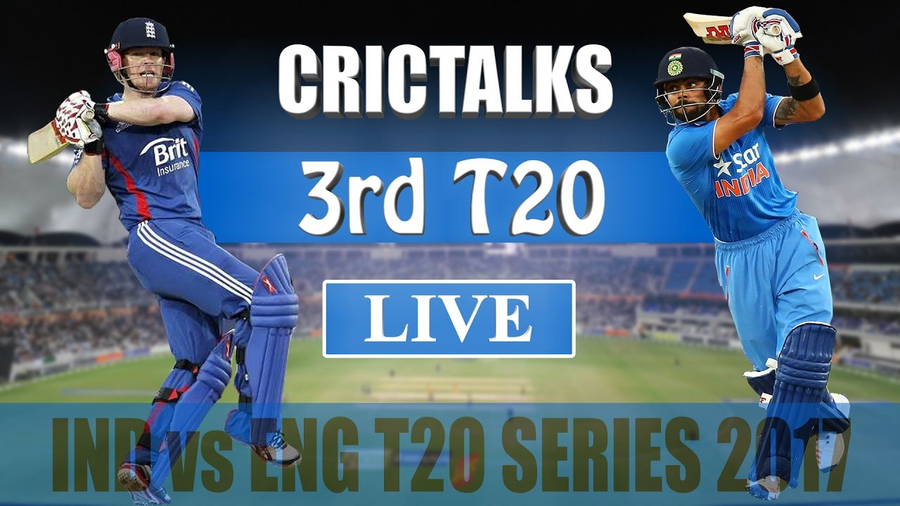 Ind Vs Eng 3rd T20 Live Scores Commentary 2017 T20 Series The Ongoing T20 Series Between India And England Has Gone Down T Champions Trophy Champion Match
