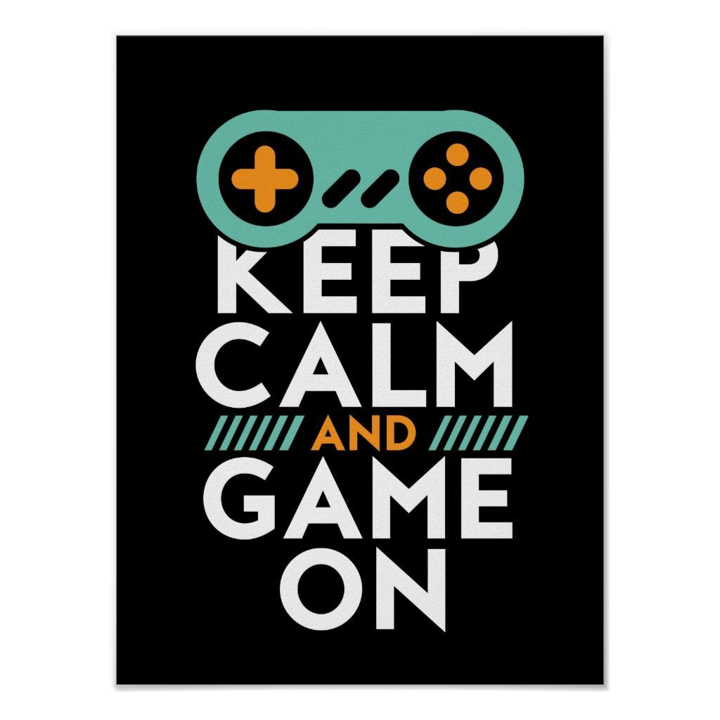 Keep Calm Game On Poster For Video Games Geek Zazzle Com Calm