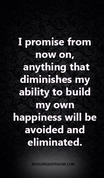 I Promise From Now On Anything That Diminishes My Ability To Build
