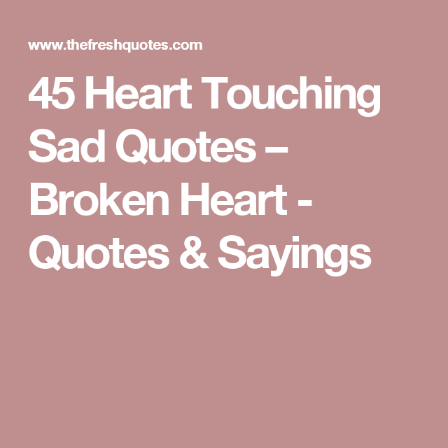 45 Heart Touching Sad Quotes – Broken Heart - Quotes & Sayings ...