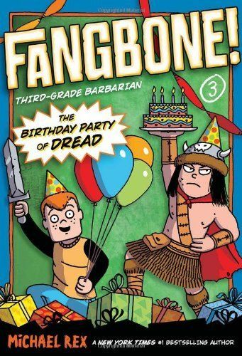 The Birthday Party of Dread (Fangbone!Third Grade Barbarian) by Michael Rex