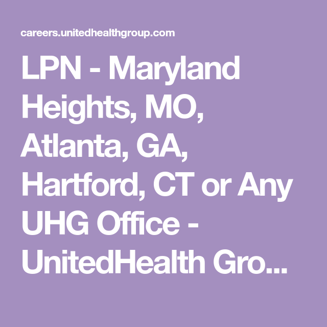 Lpn Maryland Heights Mo Atlanta Ga Hartford Ct Or Any Uhg Office Unitedhealth Group Is A Results Driven Environ Maryland Heights Healthcare System Lpn