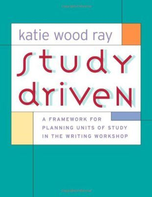 Before Revision, Vision & Other Words of Wisdom from Katie Wood Ray