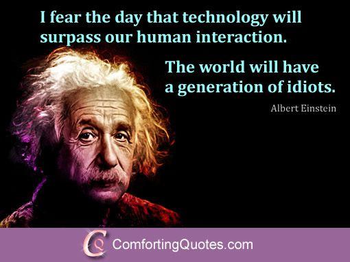 Quotes About Idiots Albert Einstein Quote About Technology And Human Interaction Einstein Einstein Quotes Einstein Technology Quotes