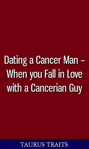 Dating a Cancer Man – When you Fall in Love with a Cancerian