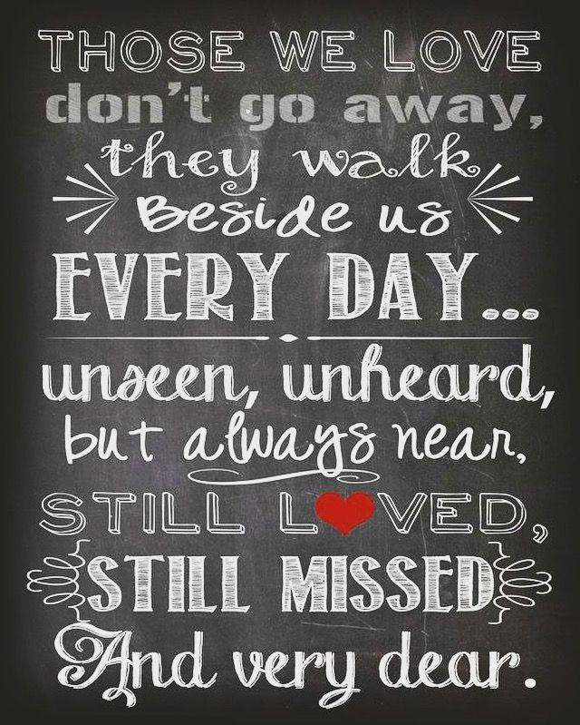 Those We Love Dont Go Away They Walk Beside Us Every Dayunseen