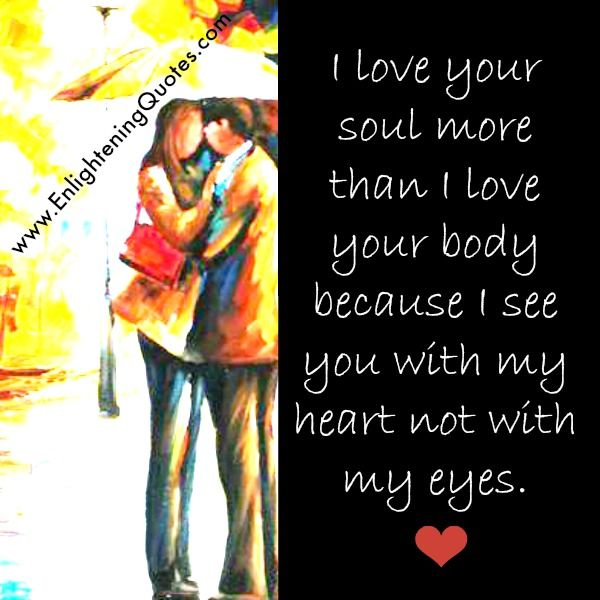I Love Your Soul More Than I Love Your Body Because I See You