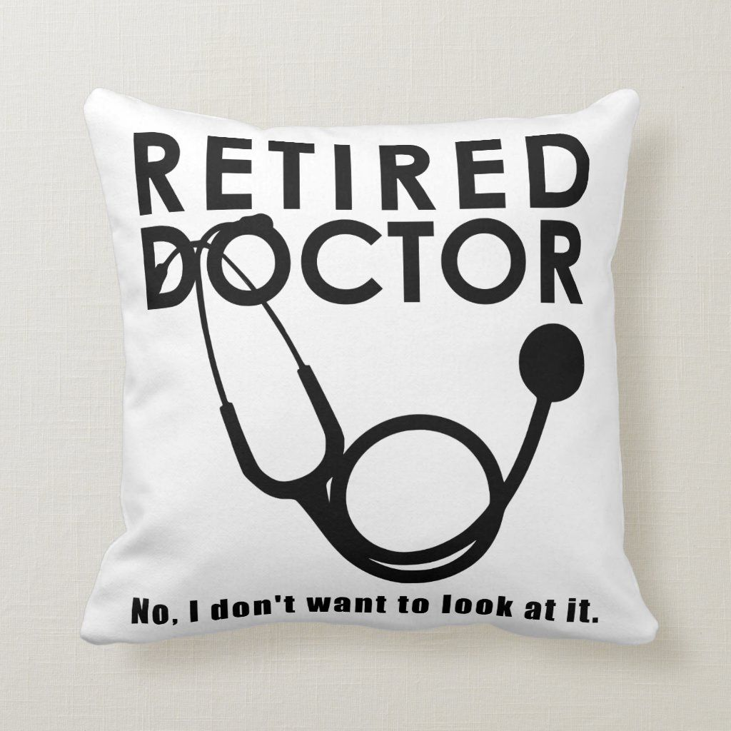 Retired Doctor w Stethoscope and Sassy Funny Quote Throw Pillow