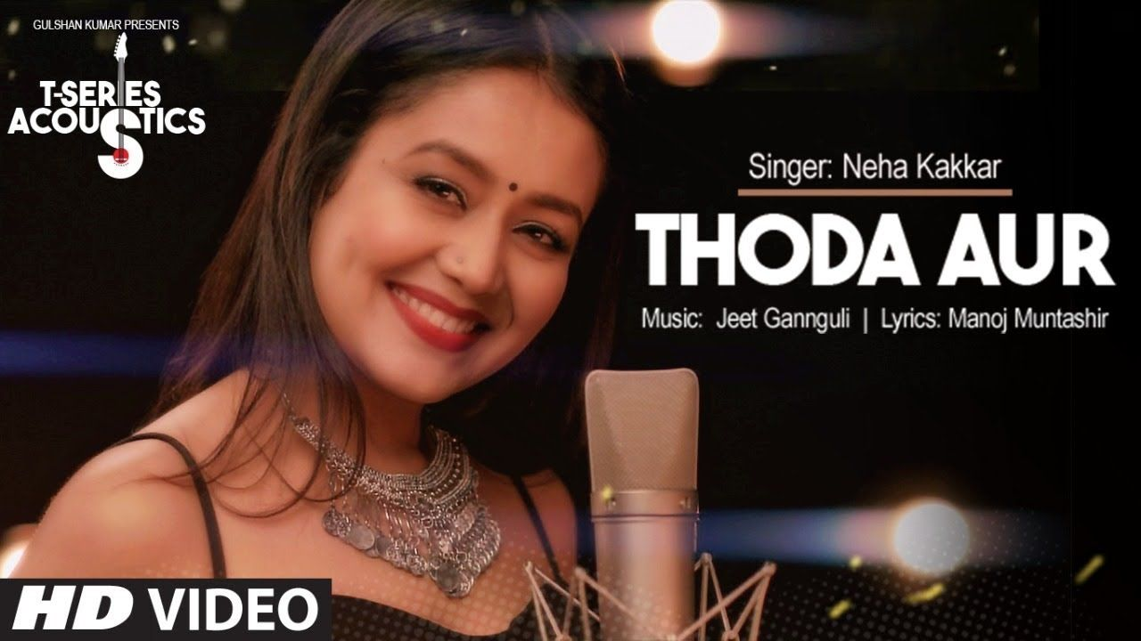Thoda Aur Video Song I T Series Acoustics Neha Kakkar T Series Romantic Songs Video Neha Kakkar Latest Video Songs