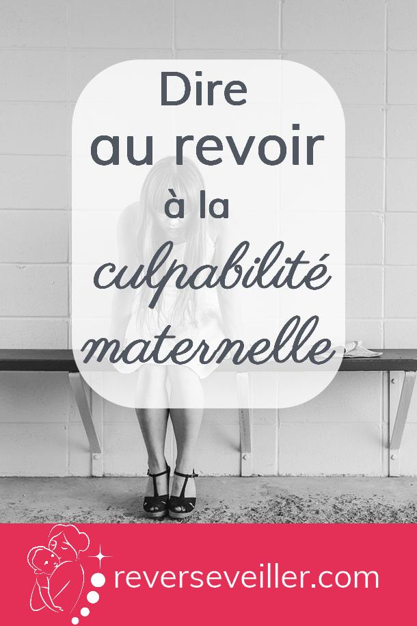 Dire Au Revoir A La Culpabilite Maternelle Rever S Eveiller Education Bienveillante Maternelle Elever Des Enfants