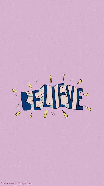 Wallpaper Believe Wallpaper Pinterest En 2019 Fondos