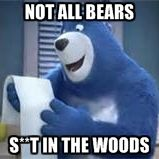 aa8bbc9099aac232557a418868c211fd not all bears s**t in the woods charmin bear meme generator