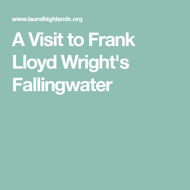 A Visit to Frank Lloyd Wright's Fallingwater