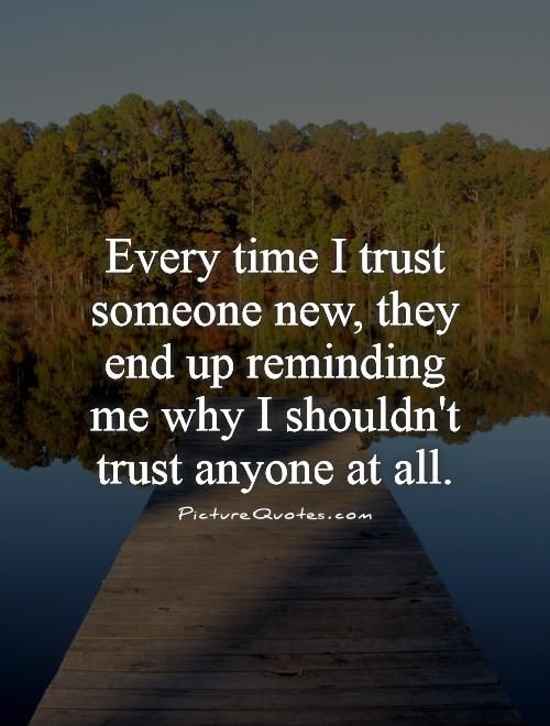 Every+time+I+trust+someone+new,+they+end+up+reminding+me+why+I+shouldn't+trust+anyone+at+all. Picture Quotes.