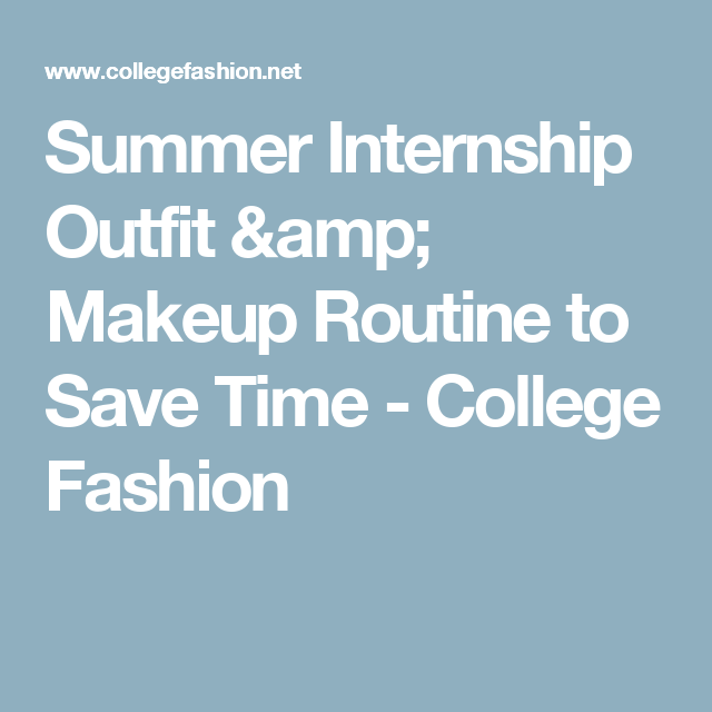 Fashion Beauty Internships: Summer Internship Outfit & Makeup Routine To Save Time