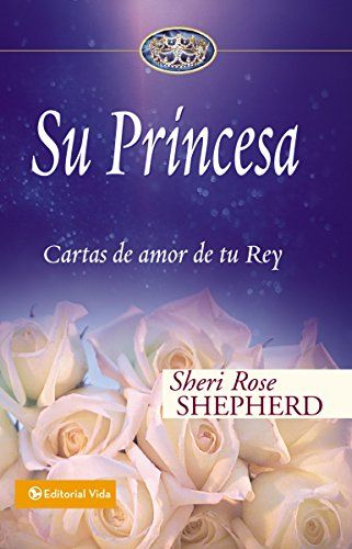 Su Princesa Cartas De Amor De Tu Rey Su Princesa Serie Spanish Edition By Shepherd Sheri Rose Cartas De Amor Cartas A Dios Cartas