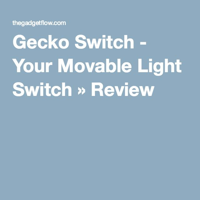 Gecko Switch - Your Movable Light Switch » Review