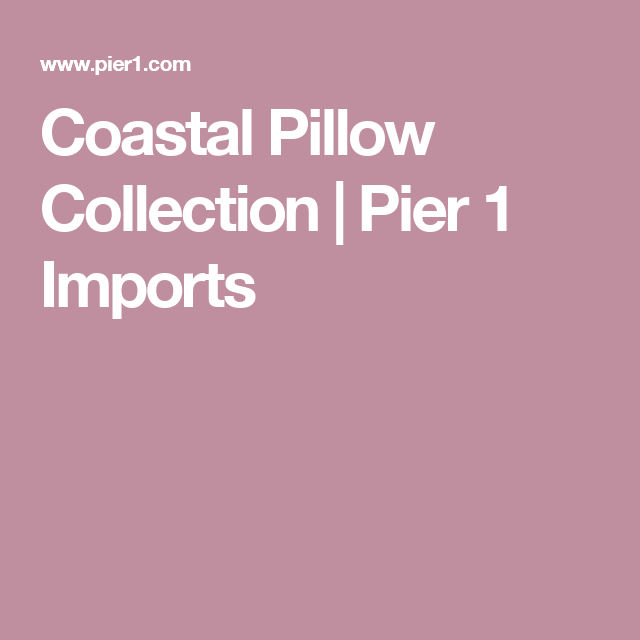 Coastal Pillow Collection | Pier 1 Imports | For the Home | Pinterest
