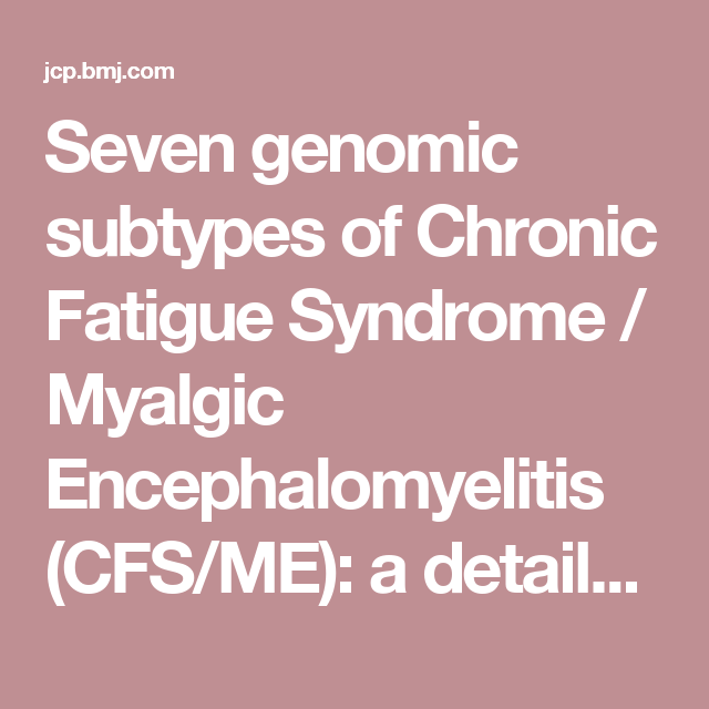 Seven genomic subtypes of Chronic Fatigue Syndrome / Myalgic Encephalomyelitis (CFS/ME): a detailed analysis of gene networks and clinical phenotypes | Journal of Clinical Pathology