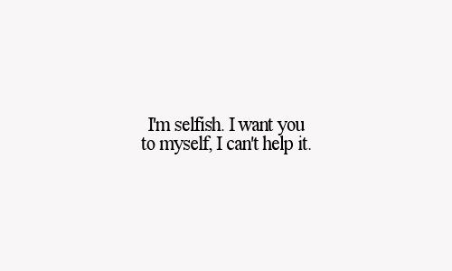 Selfish Love Quotes Interesting Love Quote  Love Quotes  Pinterest  Selfish Wisdom And Truths