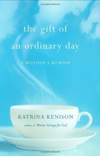 The Gift of an Ordinary Day: A Mother's Memoir by Katrina Kenison, http://www.amazon.com/dp/0446409480/ref=cm_sw_r_pi_dp_vw7Dpb0K6QMP3