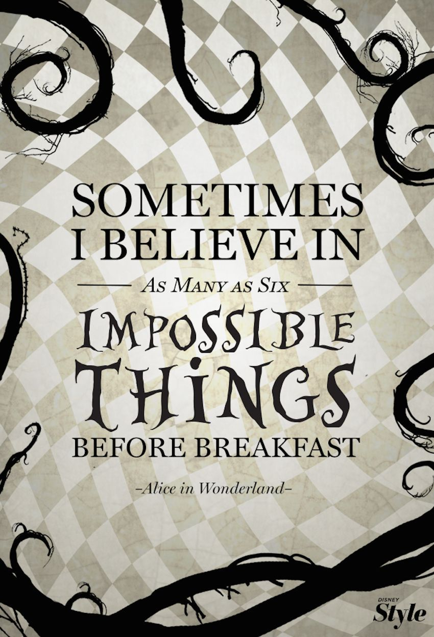 Affirmation: Impossible Things True Alice fans are so optimistic and creative, that people sometimes might think they're as mad as a hatter.True Alice fans are so optimistic and creative, that people sometimes might think they're as mad as a hatter.