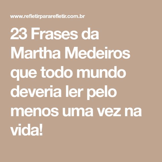 23 Frases Da Martha Medeiros Que Todo Mundo Deveria Ler Pelo