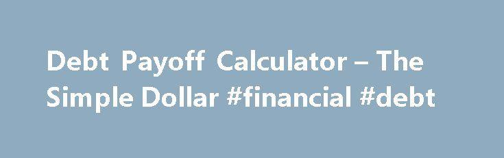 Debt Payoff Calculator u2013 The Simple Dollar #financial #debt http - debt payoff calculator
