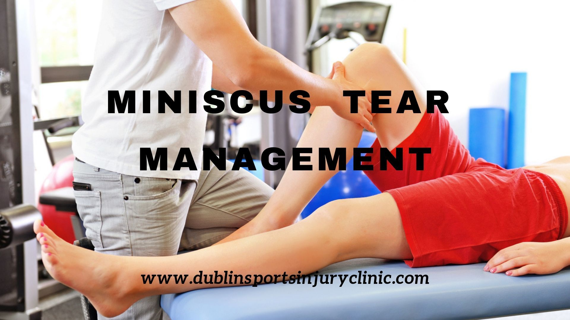 Meniscus Tear Management Meniscus tear, Knee injury