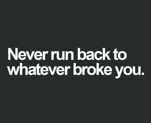Never going to let happen again divorce humor pinterest moving on quotes never run back to what broke you clear your mind here hp lyrikz inspiring hall of quotes altavistaventures Image collections