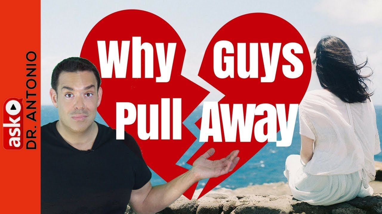 Why Guys Pull Away - Top 4 Reasons Men Pull Away - Dating