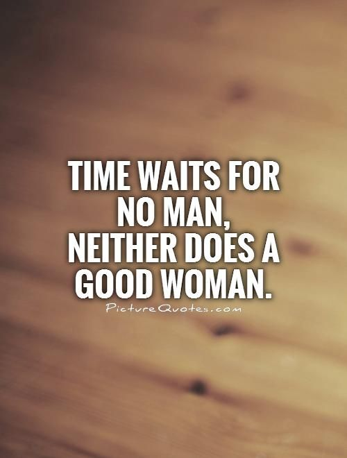 Time Waits For No Man Neither Does A Good Woman Picture Quotes