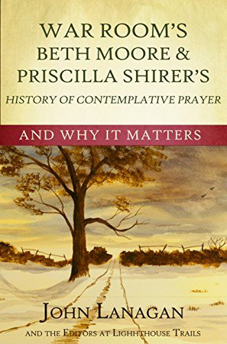 War Room's Beth Moore & Priscilla Shirer: Their History of Contemplarive Prayer & Why it Matters