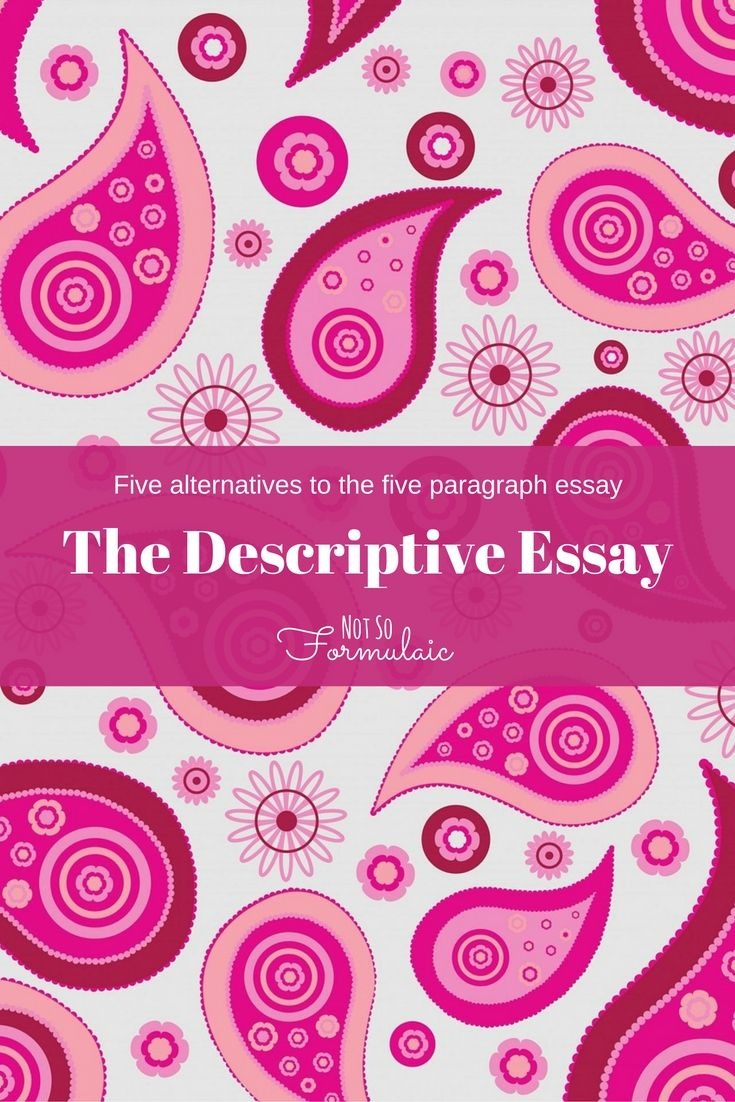 five alternatives to the five paragraph essay writing the descriptive essays