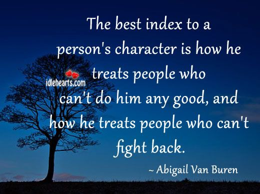The Best Index To A Person S Character Is How Good Character Traits Character Quotes Inspirational Quotes Pictures