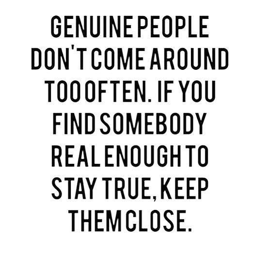 Genuine People Quotes Very true ! Now a days genuine people are rare . If you have some  Genuine People Quotes