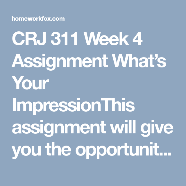 Crj 311 Week 4 Assignment What S Your Impression Assignments