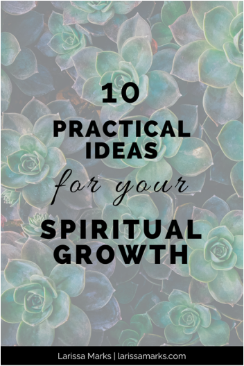 10 Practical Ideas For Your Spiritual Growth | Spiritual