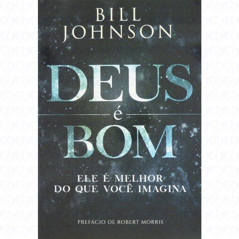 Deus E Bom Bill Johnson Livros Evangelicos Pdf Livros