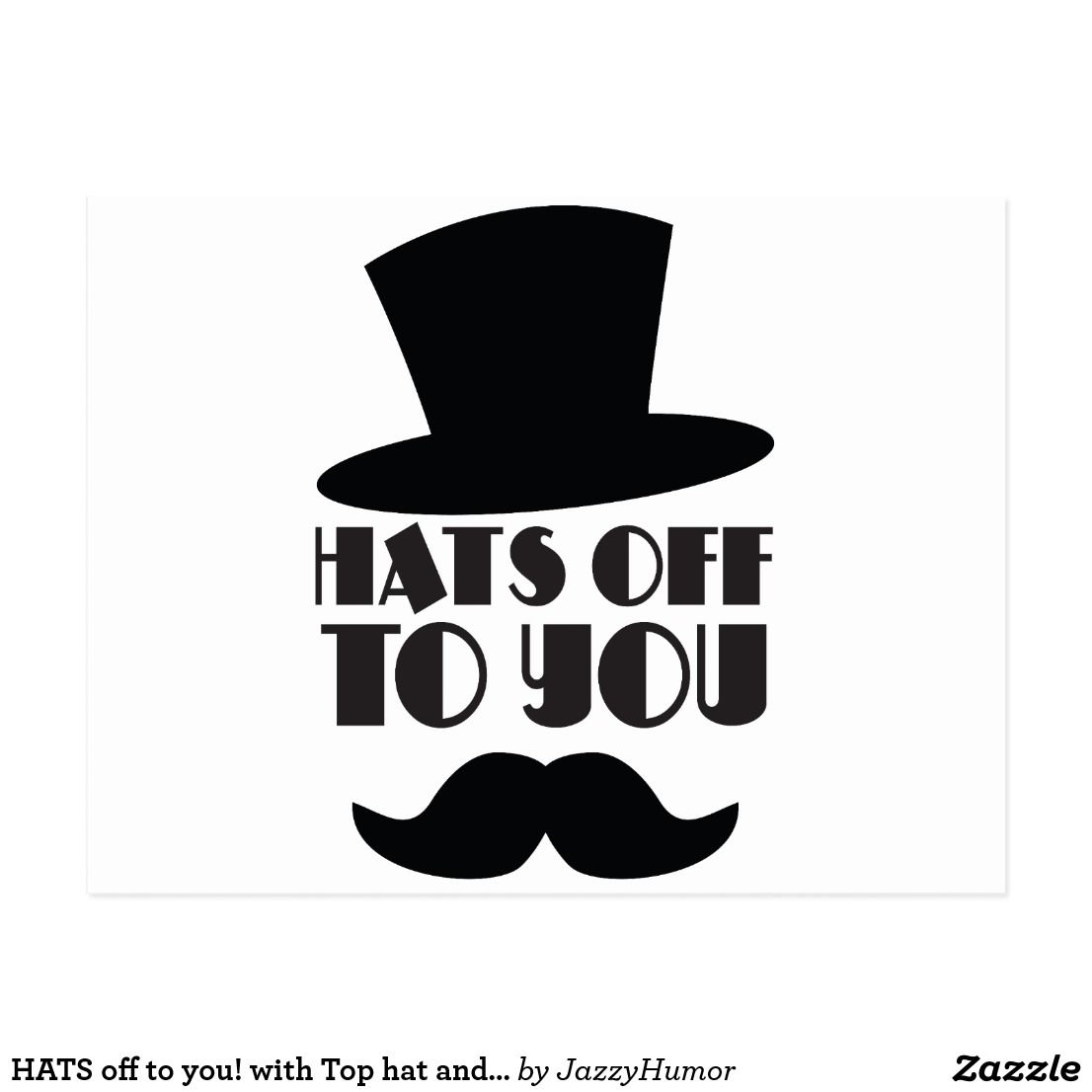 Hats Off To You With Top Hat And Moustache Postcard Zazzle Ca