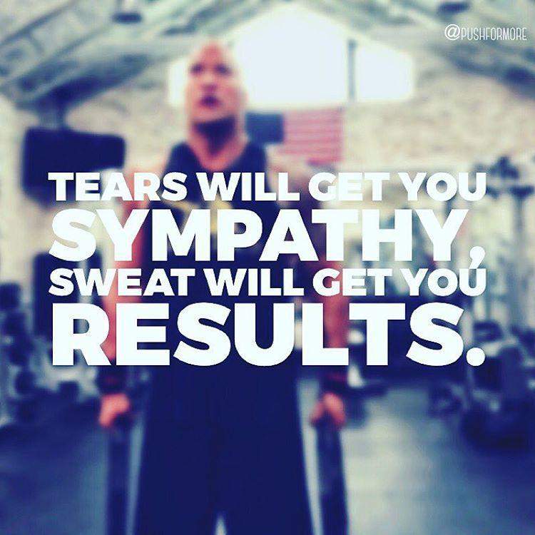 "Kết quả hình ảnh cho ""Tears will get you sympathy, sweat will get you results."""