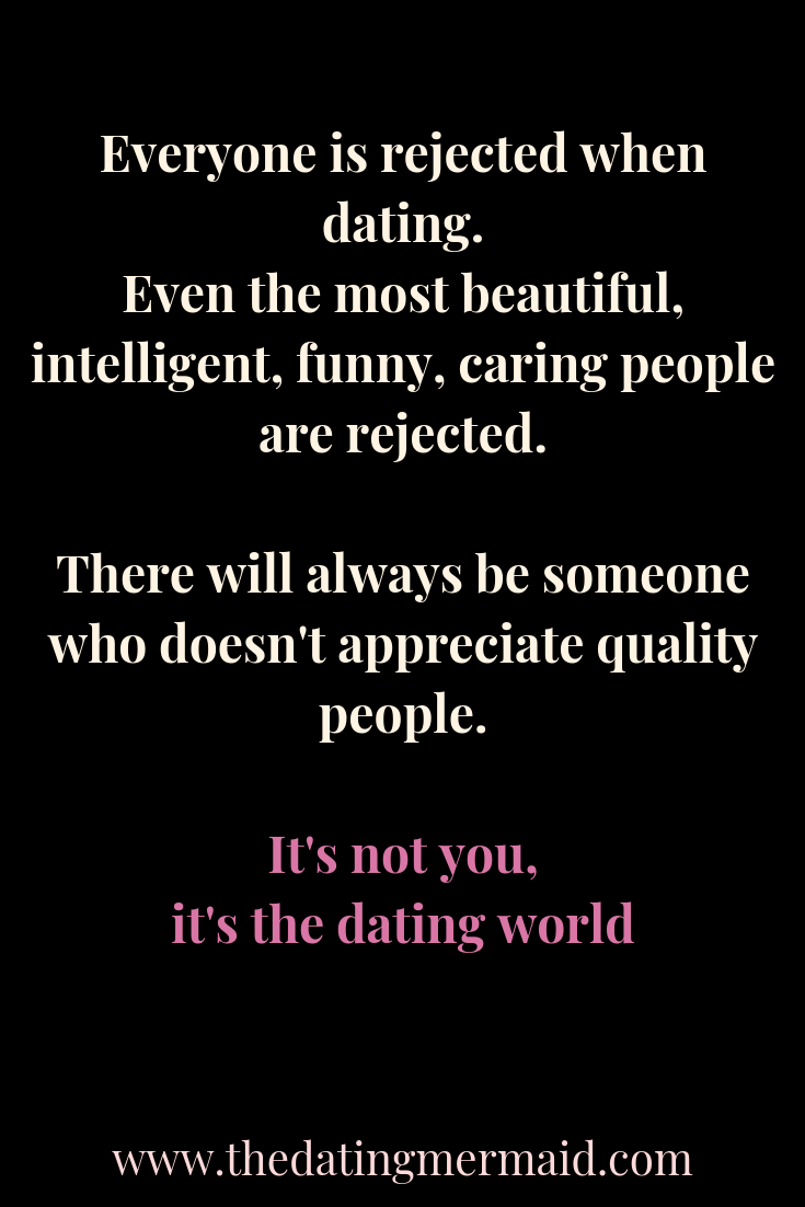 Don T Worry About Getting Rejected When Dating It S Not You It S The Dating World Everyone Experiences Funny Dating Quotes Dating Quotes Relationship Quotes